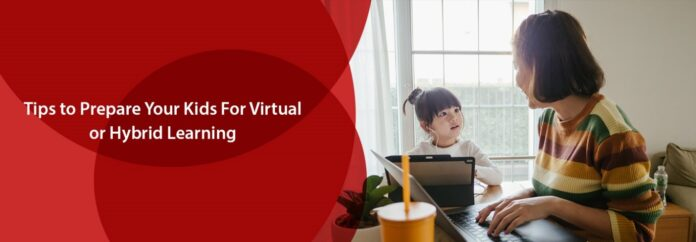 Tips to Prepare Your Kids For Virtual or Hybrid Learning